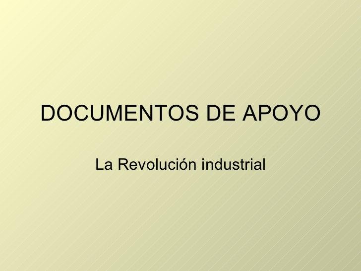 DOCUMENTOS DE APOYO La Revolución industrial