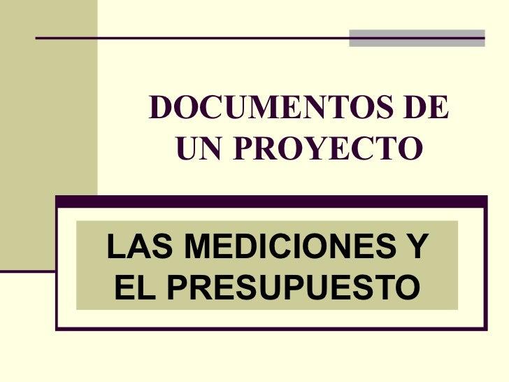 DOCUMENTOS DE   UN PROYECTOLAS MEDICIONES YEL PRESUPUESTO