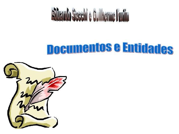 Eduardo Secchi e Guilherme Furlin Documentos e Entidades