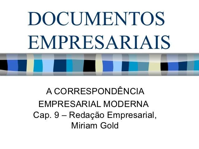 DOCUMENTOSEMPRESARIAIS  A CORRESPONDÊNCIA EMPRESARIAL MODERNACap. 9 – Redação Empresarial,         Miriam Gold