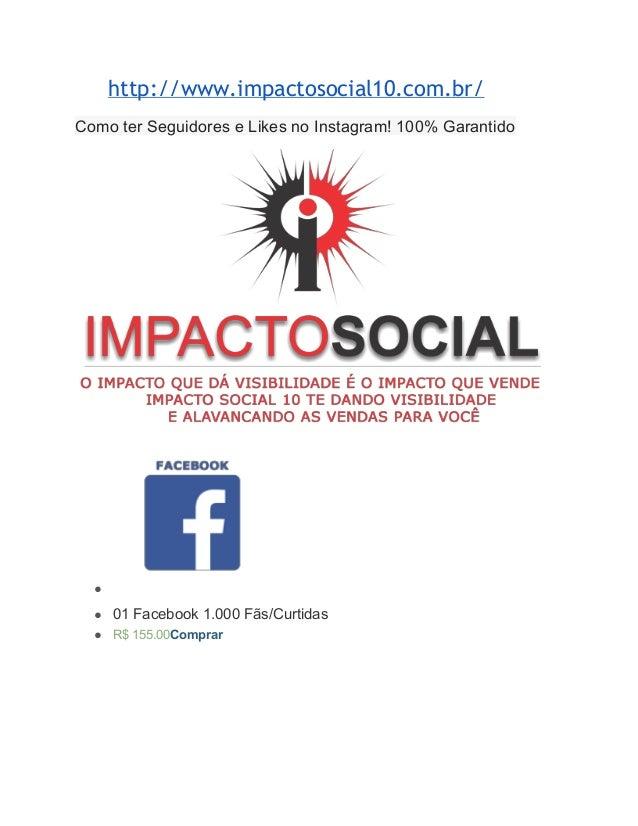 http://www.impactosocial10.com.br/  Como ter Seguidores e Likes no Instagram! 100% Garantido  ●  ● 01 Facebook 1.000 Fãs/C...