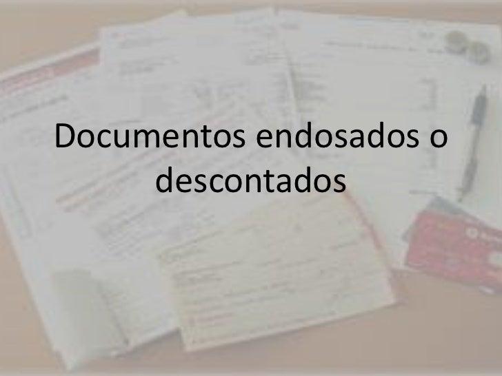 Documentos endosados o descontados