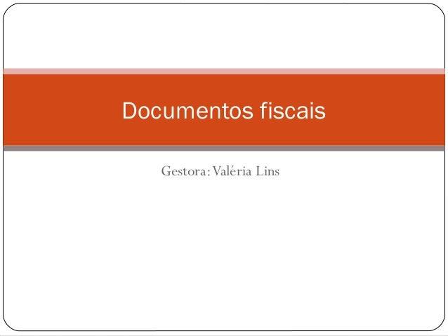 Documentos fiscais Gestora: Valéria Lins