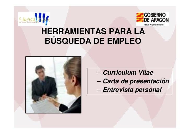 HERRAMIENTAS PARA LA BÚSQUEDA DE EMPLEO          – Curriculum Vitae          – Carta de presentación          – Entrevista...