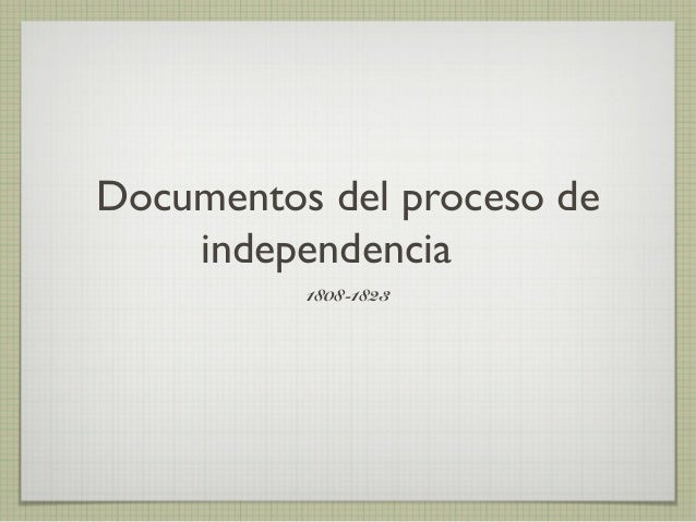 Documentos del proceso de independencia 1808-1823