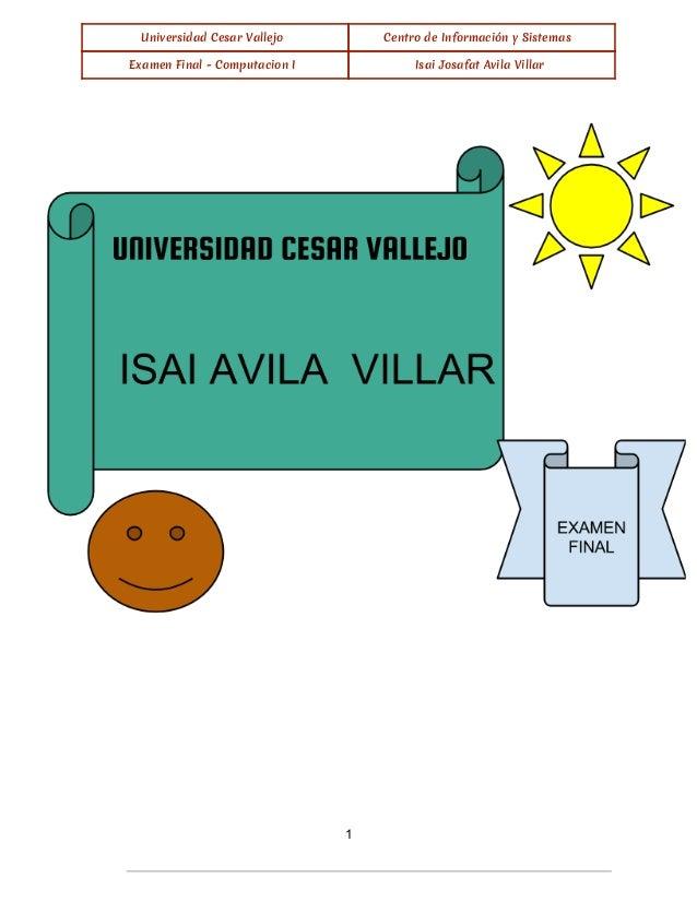Universidad Cesar Vallejo Centro de Información y Sistemas Examen Final - Computacion I Isai Josafat Avila Villar    ...