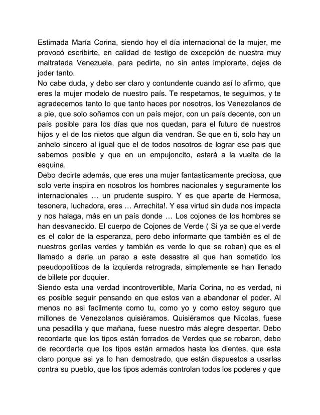 Estimada María Corina, siendo hoy el día internacional de la mujer, me            provocó escribirte, en calid...