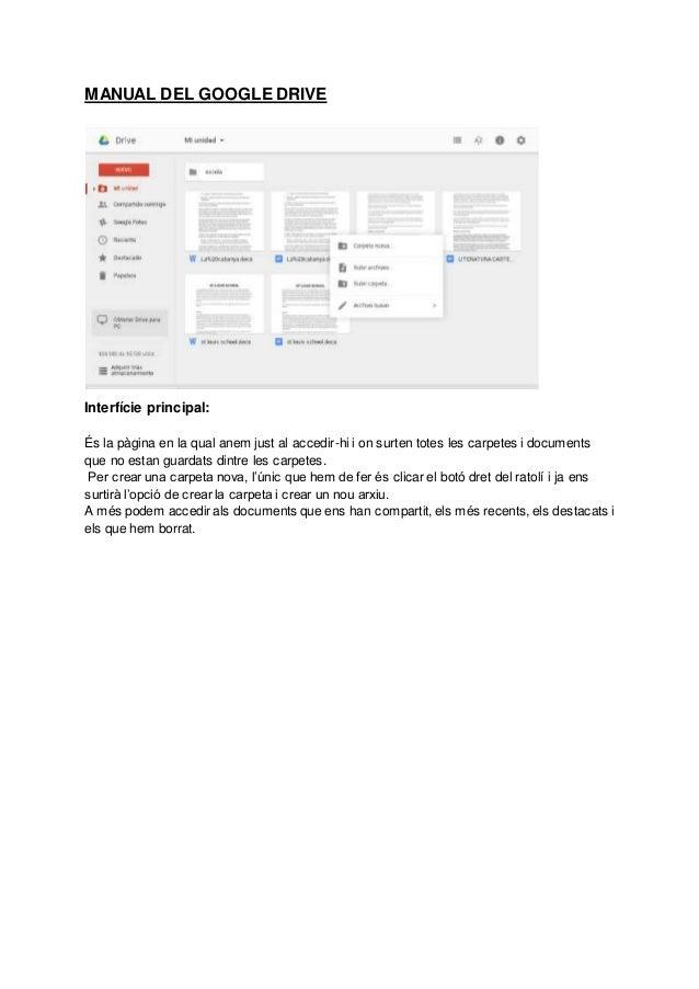 MANUAL DEL GOOGLE DRIVE Interfície principal: És la pàgina en la qual anem just al accedir-hi i on surten totes les carpet...