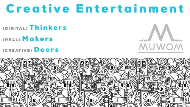 (DIGITAL) Thinke rs (RE AL) Makers (CREATIVE) Doers Cre a t ive Entertainment
