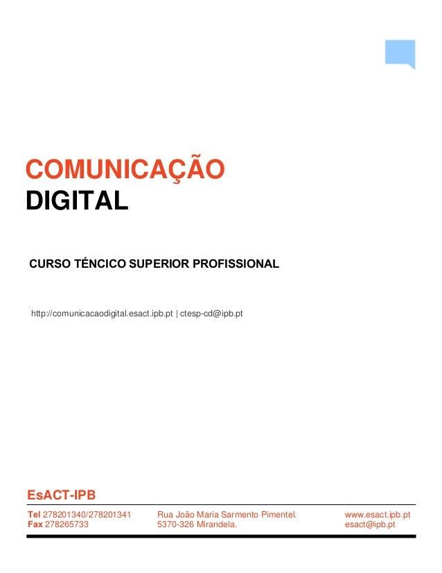 CURSO TÉNCICO SUPERIOR PROFISSIONAL COMUNICAÇÃO DIGITAL EsACT-IPB Tel 278201340/278201341 Fax 278265733 Rua João Maria Sar...