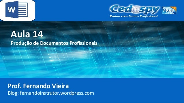 Aula 14 Produção de Documentos Profissionais Prof. Fernando Vieira Blog: fernandoinstrutor.wordpress.com