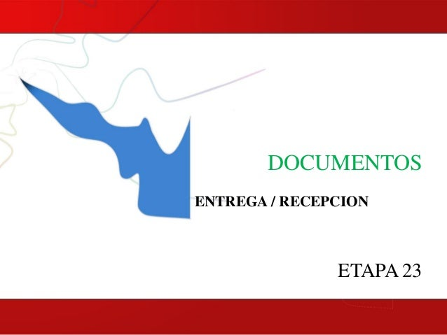 DOCUMENTOS ENTREGA / RECEPCION  ETAPA 23