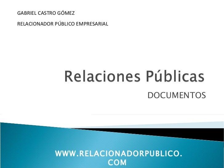 GABRIEL CASTRO GÓMEZRELACIONADOR PÚBLICO EMPRESARIAL                                   DOCUMENTOS             WWW.RELACION...