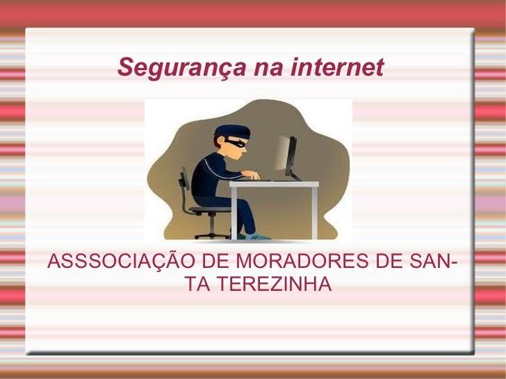 Segurança na internet  ASSSOCIAÇÃO DE MORADORES DE SANTA TEREZINHA