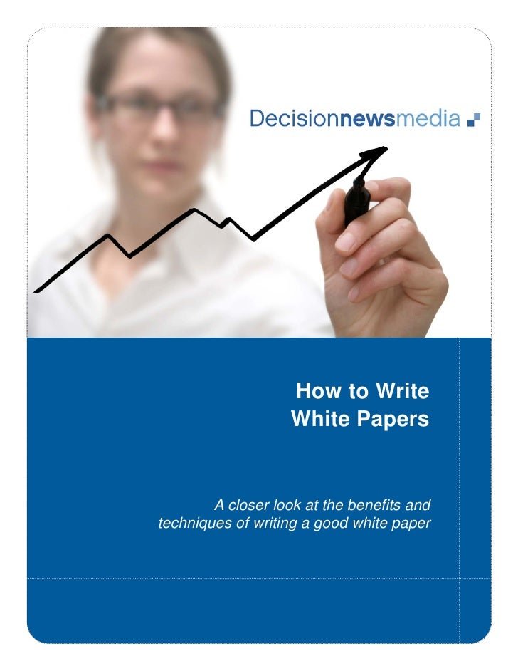 How to Write                     White Papers           A closer look at the benefits and techniques of writing a good whi...