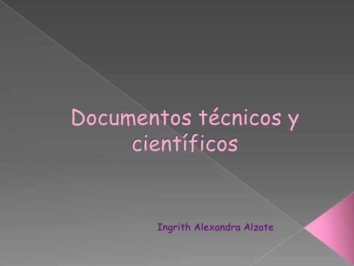 Documentos técnicos y científicos<br />Ingrith Alexandra Alzate <br />