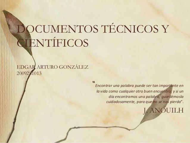 """DOCUMENTOS TÉCNICOS Y CIENTÍFICOS EDGAR ARTURO GONZÁLEZ 2009281013 """"Encontrar una palabra puede ser tan importante en la v..."""