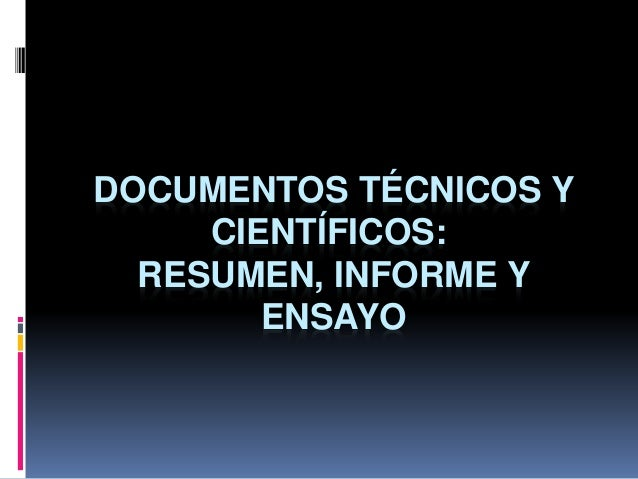 DOCUMENTOS TÉCNICOS Y CIENTÍFICOS: RESUMEN, INFORME Y ENSAYO