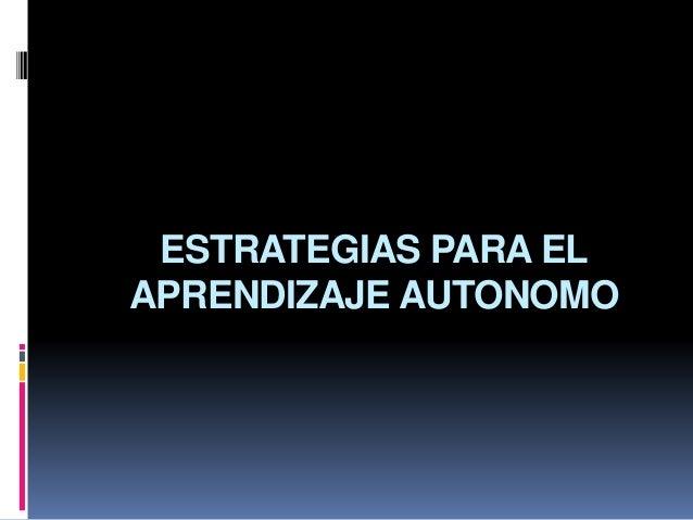 ESTRATEGIAS PARA EL APRENDIZAJE AUTONOMO