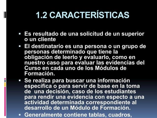 1.2 CARACTERÍSTICAS  Es resultado de una solicitud de un superior o un cliente  El destinatario es una persona o un grup...