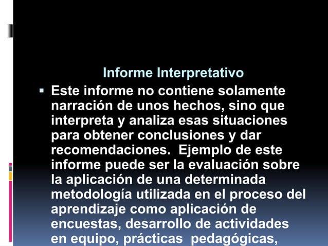Informe Interpretativo  Este informe no contiene solamente narración de unos hechos, sino que interpreta y analiza esas s...