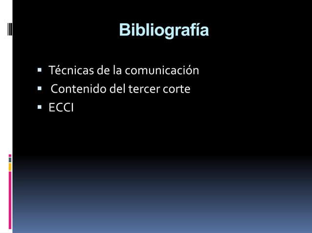 Bibliografía  Técnicas de la comunicación  Contenido del tercer corte  ECCI