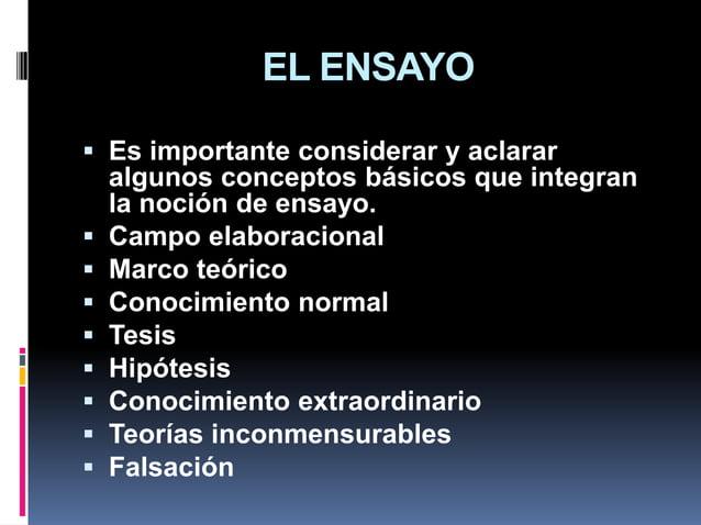 EL ENSAYO  Es importante considerar y aclarar algunos conceptos básicos que integran la noción de ensayo.  Campo elabora...