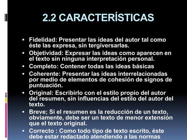 2.2 CARACTERÍSTICAS  Fidelidad: Presentar las ideas del autor tal como éste las expresa, sin tergiversarlas.  Objetivida...