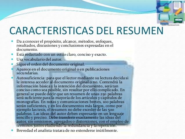 CARACTERISTICAS DEL RESUMEN  Da a conocer el propósito, alcance, métodos, enfoques, resultados, discusiones y conclusione...