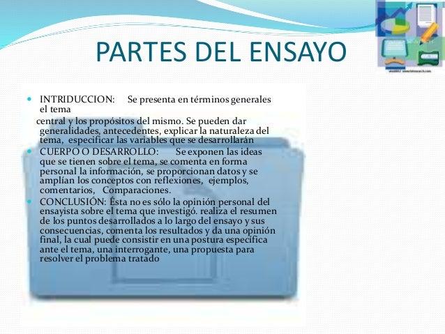 PARTES DEL ENSAYO  INTRIDUCCION: Se presenta en términos generales el tema central y los propósitos del mismo. Se pueden ...