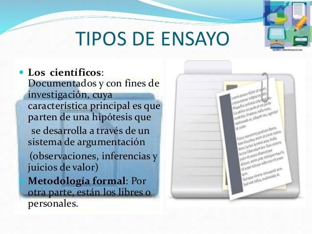 TIPOS DE ENSAYO  Los científicos: Documentados y con fines de investigación, cuya característica principal es que parten ...