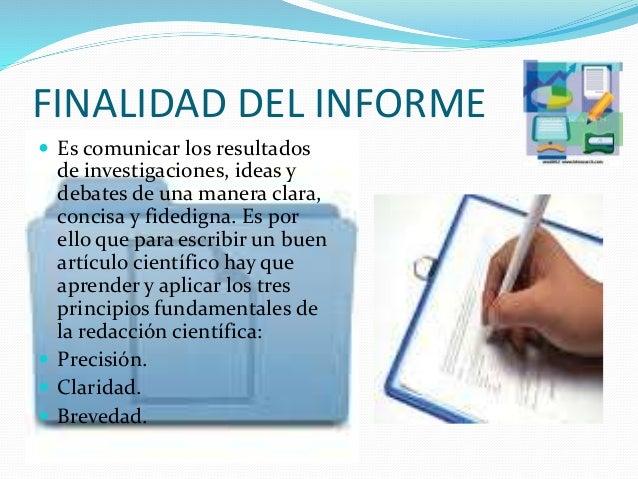 FINALIDAD DEL INFORME  Es comunicar los resultados de investigaciones, ideas y debates de una manera clara, concisa y fid...