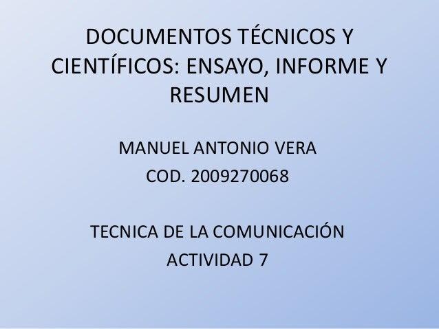 DOCUMENTOS TÉCNICOS Y CIENTÍFICOS: ENSAYO, INFORME Y RESUMEN MANUEL ANTONIO VERA COD. 2009270068 TECNICA DE LA COMUNICACIÓ...
