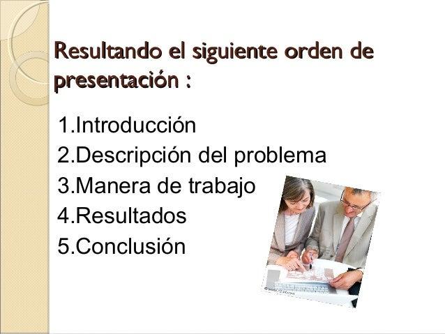 Resultando el siguiente orden deResultando el siguiente orden de presentación :presentación : 1.Introducción 2.Descripción...