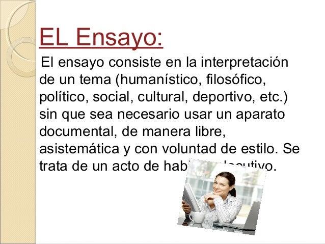 EL Ensayo: El ensayo consiste en la interpretación de un tema (humanístico, filosófico, político, social, cultural, deport...