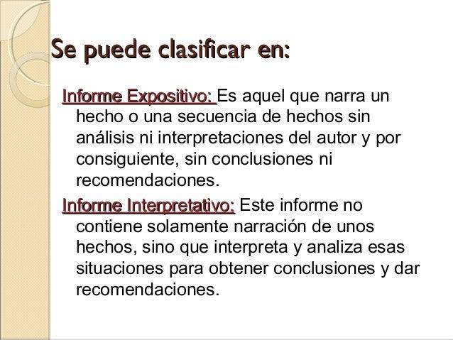 Se puede clasificar en:Se puede clasificar en: Informe Expositivo:Informe Expositivo: Es aquel que narra un hecho o una se...