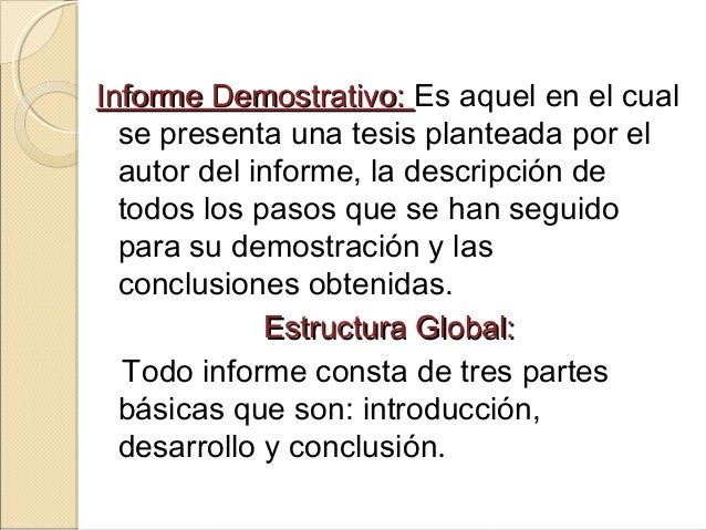 Informe Demostrativo:Informe Demostrativo: Es aquel en el cual se presenta una tesis planteada por el autor del informe, l...