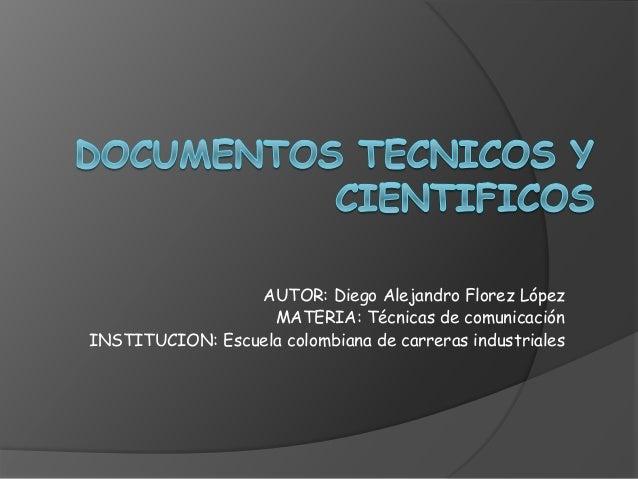 AUTOR: Diego Alejandro Florez López MATERIA: Técnicas de comunicación INSTITUCION: Escuela colombiana de carreras industri...