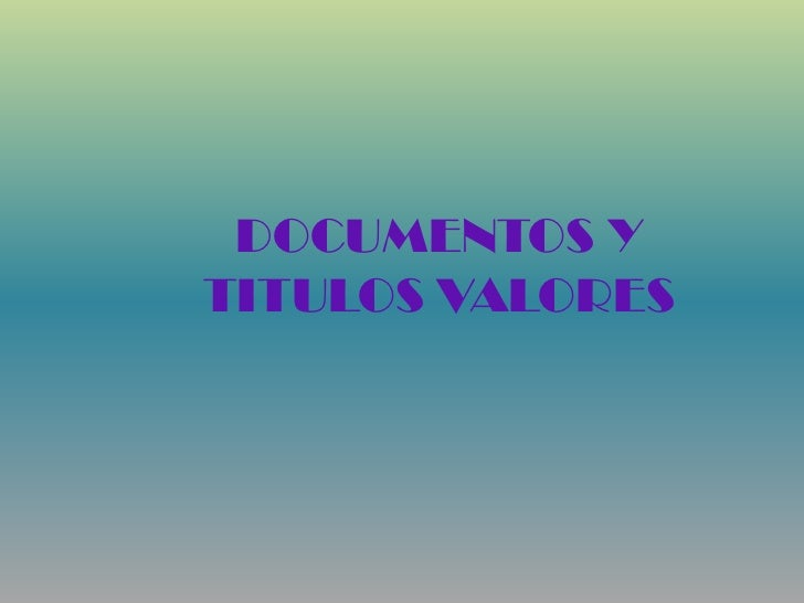 DOCUMENTOS Y TITULOS VALORES<br />