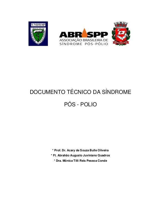 DOCUMENTO TÉCNICO DA SÍNDROME              PÓS - POLIO      * Prof. Dr. Acary de Souza Bulle Oliveira      * Ft. Abrahão A...