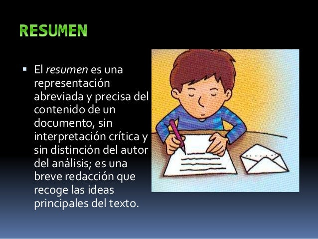  Resumen informativo  Sintetisa el contenido del texto original, el mensaje de la comunicación, y es muy útil para dar u...