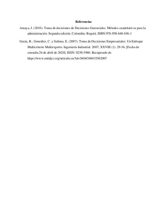Referencias Amaya, J. (2010). Toma de decisiones de Decisiones Gerenciales. Métodos cuantitativos para la administración. ...