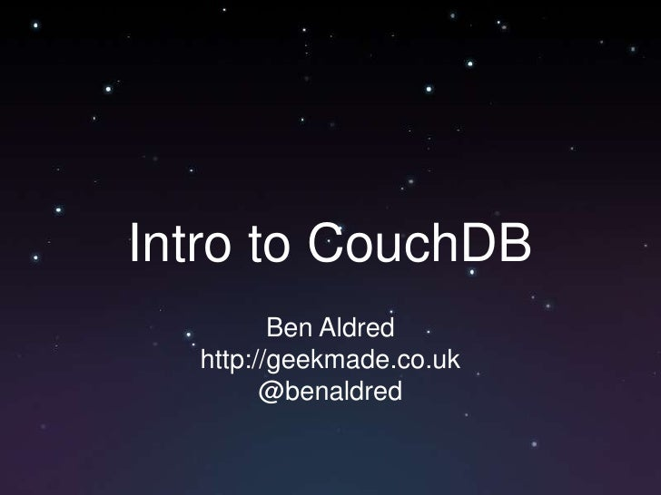 Intro to CouchDB<br />Ben Aldred<br />http://geekmade.co.uk<br />@benaldred<br />