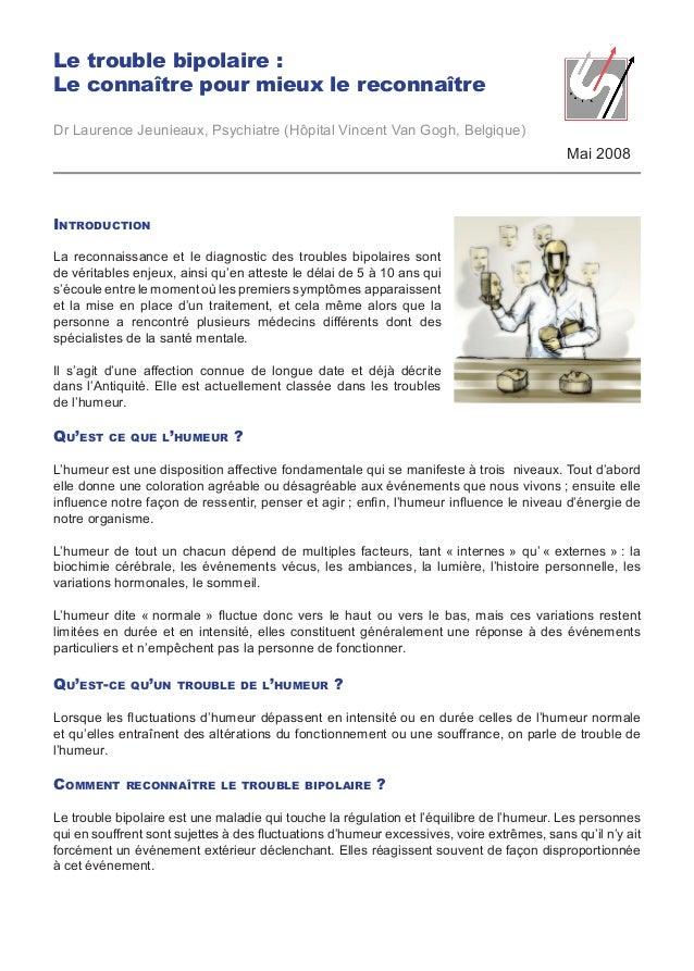 Le trouble bipolaire : Le connaître pour mieux le reconnaître Dr Laurence Jeunieaux, Psychiatre (Hôpital Vincent Van Gogh,...