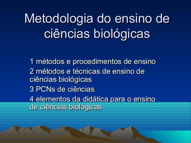 Metodologia do ensino deMetodologia do ensino de ciências biológicasciências biológicas 1 métodos e procedimentos de ensin...