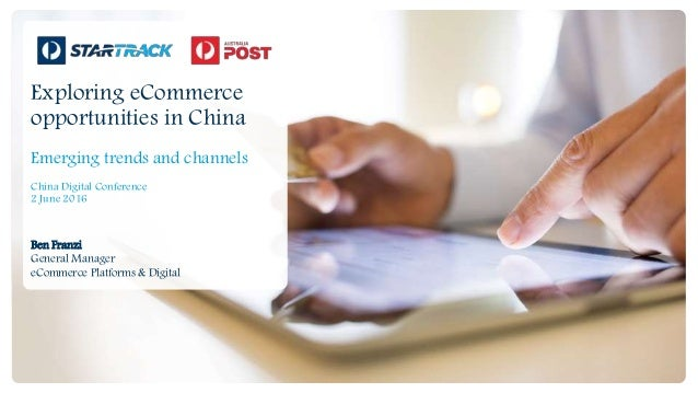 Exploring eCommerce opportunities in China Emerging trends and channels China Digital Conference 2 June 2016 Ben Franzi Ge...