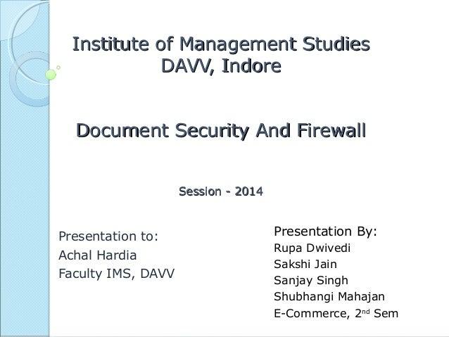 Institute of Management StudiesInstitute of Management Studies DAVV, IndoreDAVV, Indore Document Security And FirewallDocu...