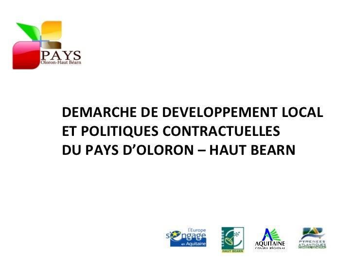 DEMARCHE DE DEVELOPPEMENT LOCAL ET POLITIQUES CONTRACTUELLES DU PAYS D'OLORON – HAUT BEARN