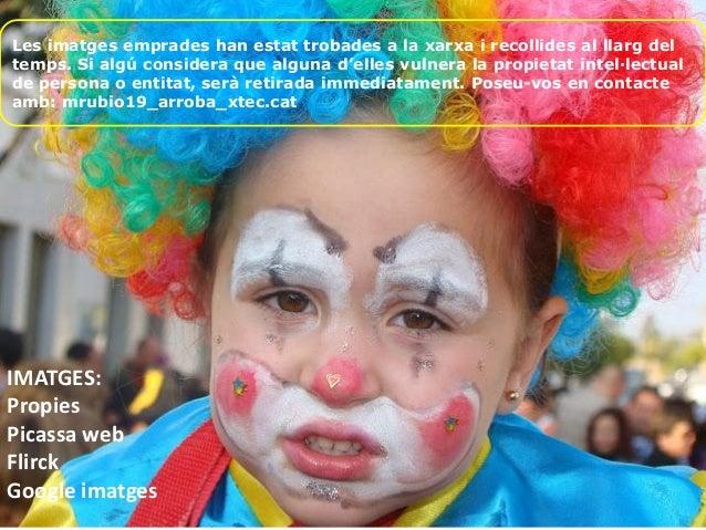 IMATGES: Propies Picassa web Flirck Google imatges Les imatges emprades han estat trobades a la xarxa i recollides al llar...