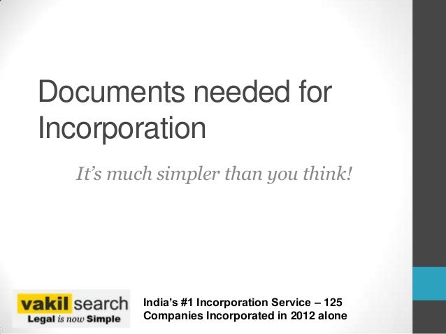 Documents needed forIncorporation  It's much simpler than you think!         India's #1 Incorporation Service – 125       ...